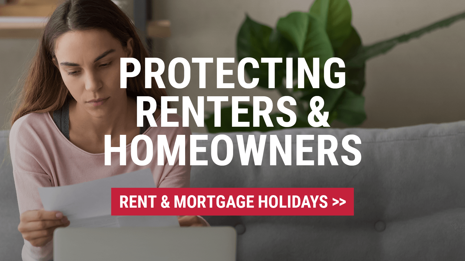 Protecting home owners and renters | Rent & Mortgage Holidays