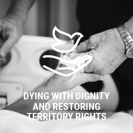 Dying with Dignity and Restoring Territory Rights