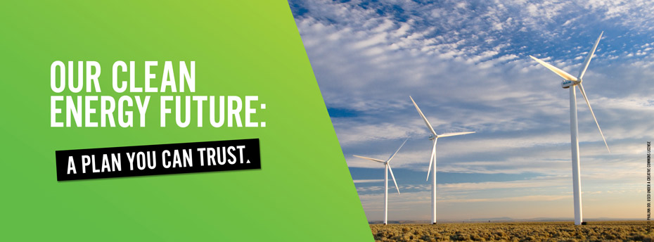Our clean energy future: A plan you can trust.