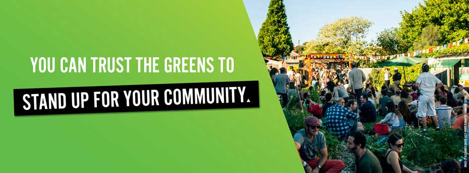 You can trust the Greens to stand up for the community.