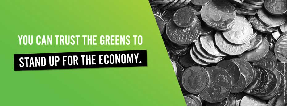 You can trust the Greens to stand up for the economy.