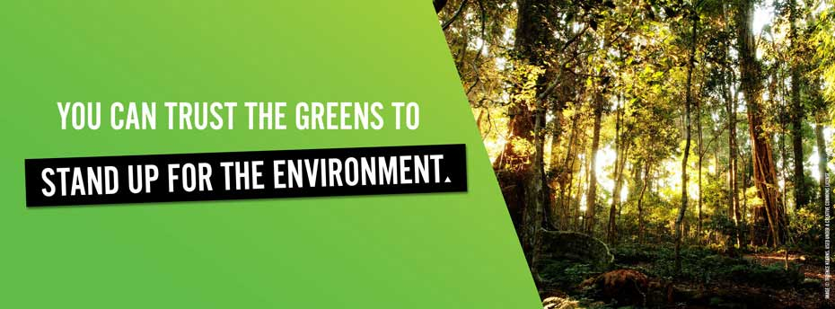 You can trust the Greens to stand up for the environment.