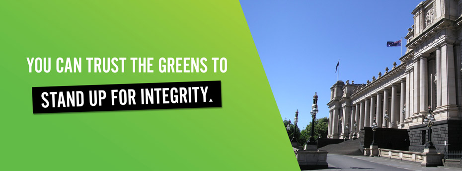 You can trust the Greens to stand up for integrity.