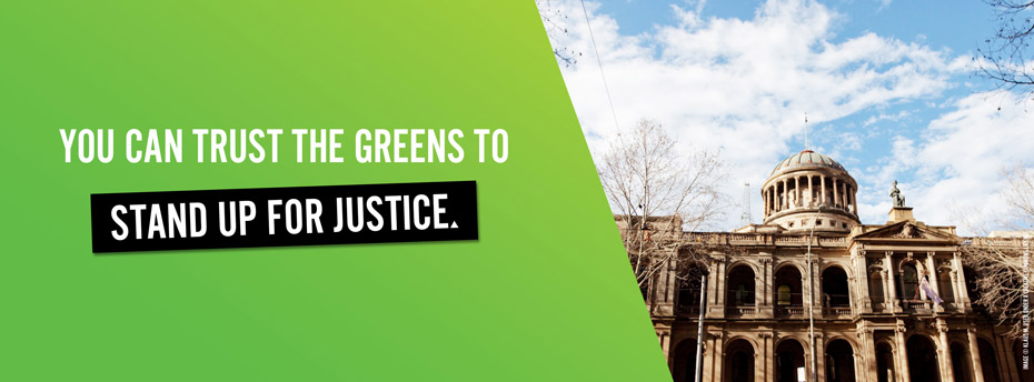 You can trust the Greens to stand up for justice.