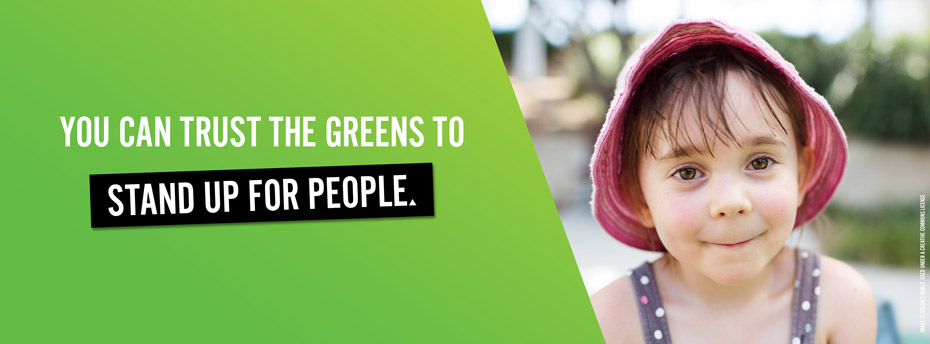 You can trust the Greens to stand up for people.