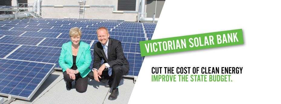 Victorian Solar Bank - cut the cost of energy; improve the state budget.