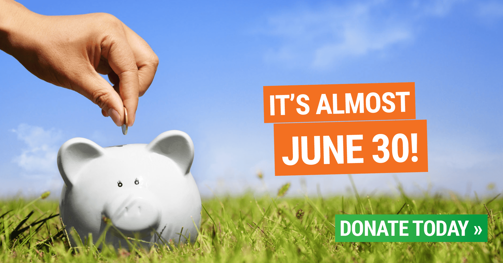 It's almost June 30! Donate today. [hand putting a coin into a piggy bank]