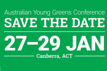 Australian Young Greens Conference - Save the Date - 27-29 January - Canberra, ACT
