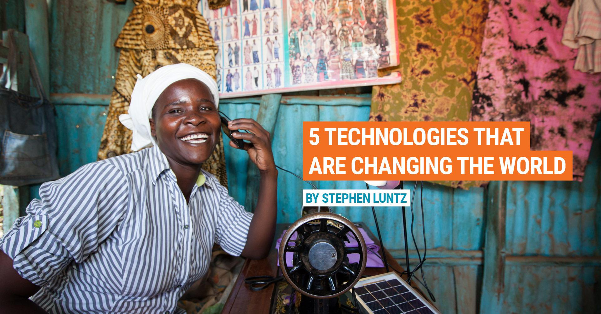5 technologies that are changing the world by Stephen Luntz