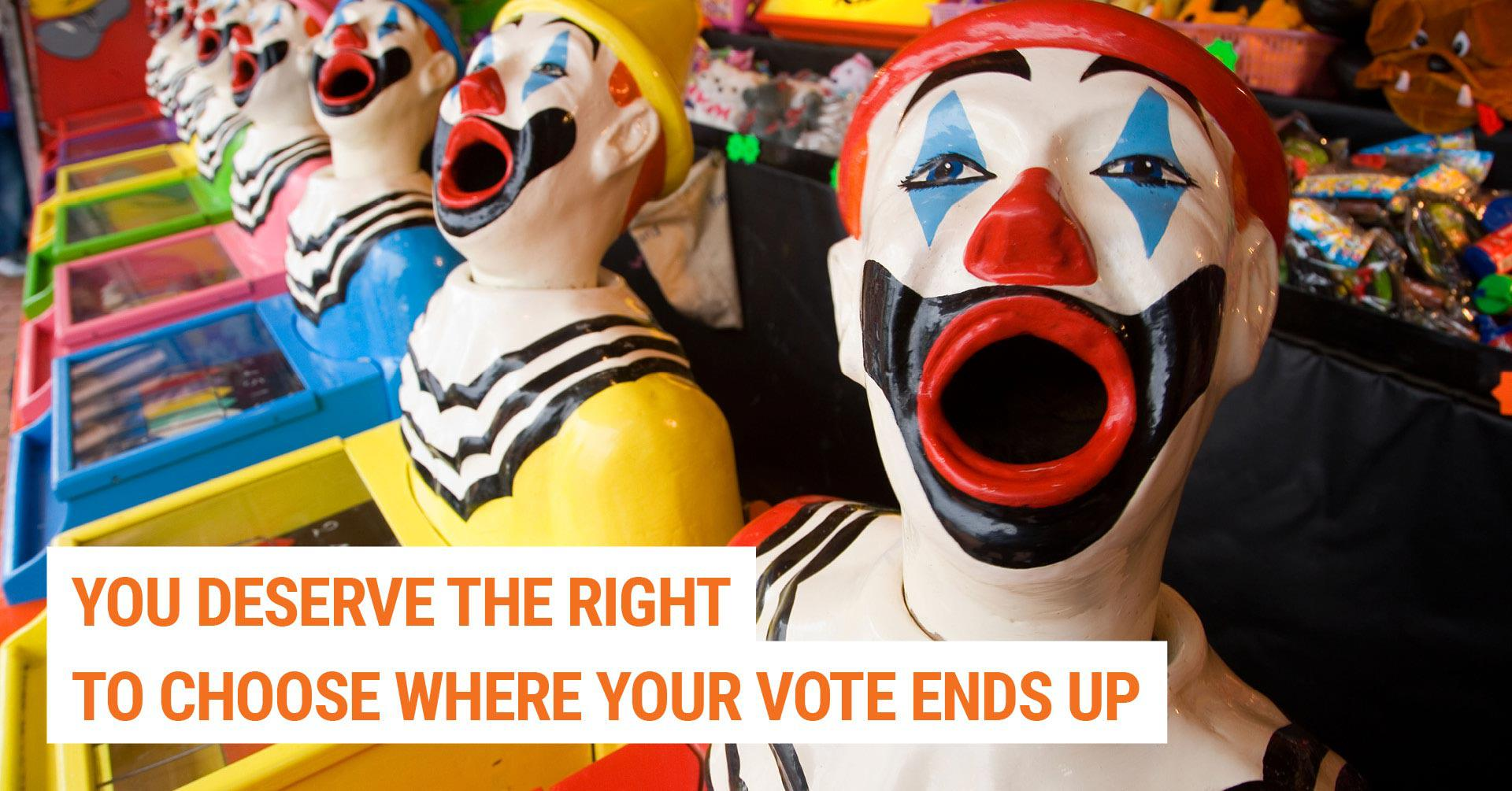 You deserve the right to choose where your vote ends up
